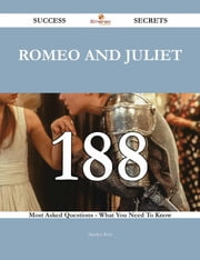 Romeo and Juliet 188 Success Secrets - 188 Most Asked Questions On Romeo and Juliet - What You Need To Know ebook by Marilyn Rich