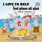 I Love to Help Îmi place să jut (Romanian Kids Book) - English Romanian Bilingual Collection ebook by Shelley Admont, S.A. Publishing