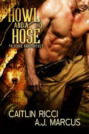 Howl and a Hose ebook by A.J. Marcus, Caitlin Ricci