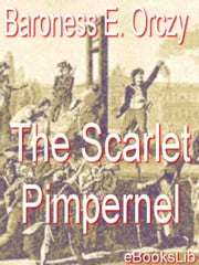 The Scarlet Pimpernel ebook by Orczy, Baroness Emmuska