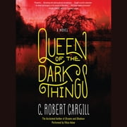 Queen of the Dark Things - A Novel audiobook by C. Robert Cargill