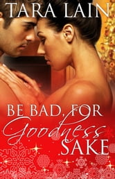 Be Bad, for Goodness Sake ebook by Tara Lain