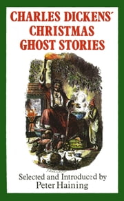 Charles Dickens' Christmas Ghost Stories ebook by Charles Dickens