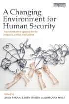 A Changing Environment for Human Security ebook by Linda Sygna,Karen O'Brien,Johanna Wolf