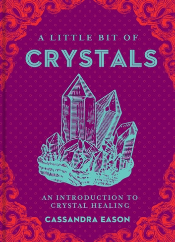 A Little Bit of Crystals - An Introduction to Crystal Healing ebook by Cassandra Eason