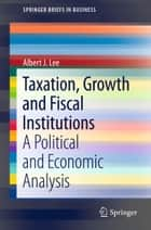Taxation, Growth and Fiscal Institutions ebook by Albert J. Lee