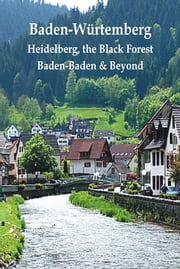 Baden-Würtemberg: Heidelberg, the Black Forest, Baden-Baden & Beyond ebook by Henrik  Bekker