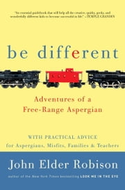 Be Different - Adventures of a Free-Range Aspergian with Practical Advice for Aspergians, Misfits, Families & Teachers ebook by Kobo.Web.Store.Products.Fields.ContributorFieldViewModel