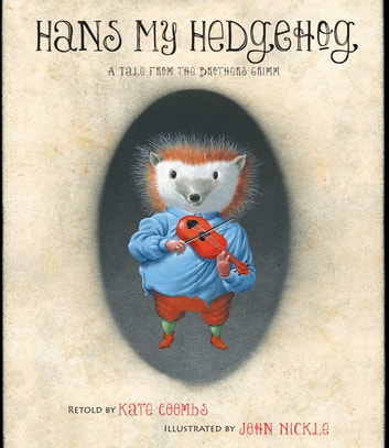 Hans My Hedgehog - A Tale from the Brothers Grimm (with audio recording) ebook by Brothers Grimm,Kate Coombs