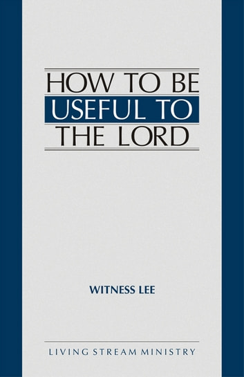 How to Be Useful to the Lord ebook by Witness Lee