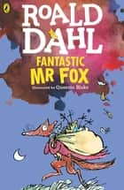 Fantastic Mr Fox ebook by Roald Dahl, Quentin Blake