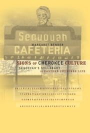 Signs of Cherokee Culture - Sequoyah's Syllabary in Eastern Cherokee Life ebook by Margaret Bender