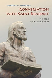 Conversation With Saint Benedict - The Rule in Today's World ebook by Terrence  G. Kardong OSB