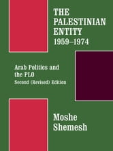 The Palestinian Entity 1959-1974 - Arab Politics and the PLO ebook by Moshe Shemesh