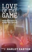 Love of the Game ebook by Gregory L. Norris, Jordan Monroe, SB Wolfe,...