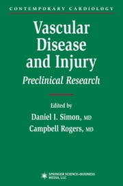 Vascular Disease and Injury - Preclinical Research ebook by Daniel I. Simon,Campbell Rogers