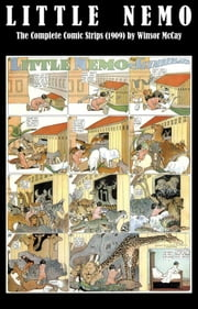 Little Nemo - The Complete Comic Strips (1909) by Winsor McCay (Platinum Age Vintage Comics) ebook by Winsor Mccay
