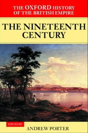 The Oxford History of the British Empire: Volume III: The Nineteenth Century ebook by Andrew Porter,Wm Roger Louis