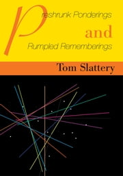 Preshrunk Ponderings and Rumpled Rememberings ebook by Tom Slattery