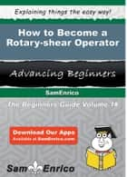 How to Become a Rotary-shear Operator ebook by Alysa Brunner