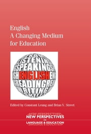 English a Changing Medium for Education ebook by Constant Leung,Brian V. Street