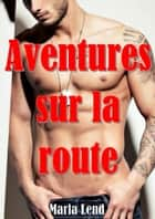 Aventures sur la route ebook by Marla Lend