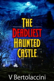 The Deadliest Haunted Castle (2017 Edition) ebook by V Bertolaccini