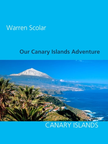 Our Canary Islands Adventure ebook by Warren Scolar