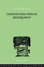 Constitution-Types In Delinquency - PRACTICAL APPLICATIONS AND BIO-PHYSIOLOGICAL FOUNDATIONS OF ebook by Willemse, W A