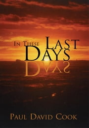 In These Last Days ebook by Paul David Cook