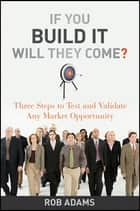 If You Build It Will They Come? ebook by Rob  Adams