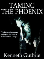 Taming The Phoenix (Mage Fantasy Series) ebook by Kenneth Guthrie