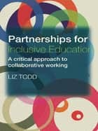 Partnerships for Inclusive Education ebook by Liz Todd