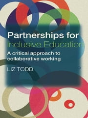 Partnerships for Inclusive Education - A Critical Approach to Collaborative Working ebook by Liz Todd