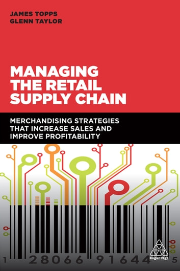 Managing the Retail Supply Chain - Merchandising Strategies that Increase Sales and Improve Profitability ebook by James Topps,Glenn Taylor