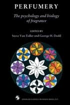 Perfumery - The psychology and biology of fragrance ebook by Steve Van Toller, George H. Dodd