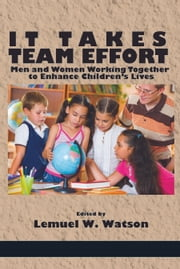 It Takes Team Effort - Men and Women Working Together to Enhance Children's Lives ebook by Lemuel W. Watson