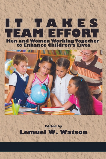 It Takes Team Effort - Men and Women Working Together to Enhance Children's Lives ebook by