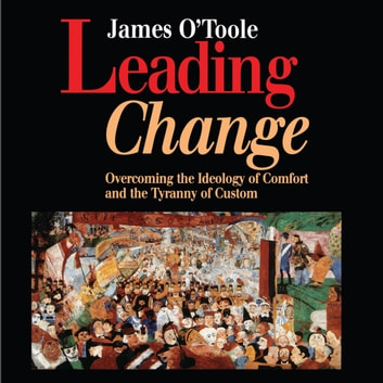 Leading Change - Overcoming the Ideology of Comfort and the Tyranny of Custom audiobook by James O'Toole