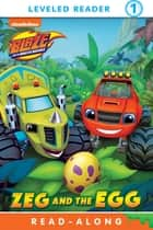 Zeg and the Egg (Blaze and the Monster Machines) ebook by Nickelodeon Publishing