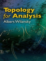 Topology for Analysis ebook by Albert Wilansky
