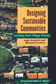Designing Sustainable Communities - Learning From Village Homes ebook by Robert L. Thayer,Michael Corbett,Judy Corbett