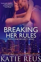 Breaking Her Rules ebook by Katie Reus