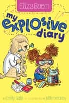 My Explosive Diary ebook by Emily Gale, Joelle Dreidemy