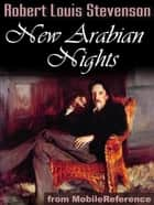 New Arabian Nights: The Suicide Club, The Rajah's Diamond, The Pavilion On The Links, A Lodging For The Night, The Sire De Maletroit's Door, Providence And The Guitar (Mobi Classics) ebook by Robert Louis Stevenson