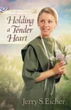 Holding a Tender Heart eBook by Jerry S. Eicher