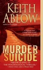 Murder Suicide - A Novel ebook by Keith Russell Ablow, MD