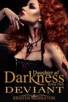 Deviant - Jezebel's Journey Book Two - Daughters of Darkness, #2 ebook by Kristen Middleton, K.L. Middleton