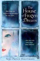 The House of Frozen Dreams ebook by Seré Prince Halverson