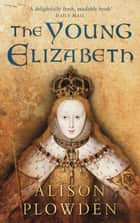 Young Elizabeth ebook by Alison Plowden